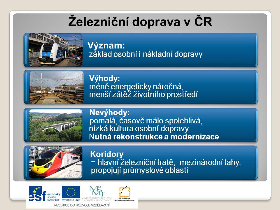 Železniční doprava v ČR Význam: základ osobní i nákladní dopravy Výhody: méně energeticky náročná, menší zátěž životního prostředí Nevýhody: pomalá, č