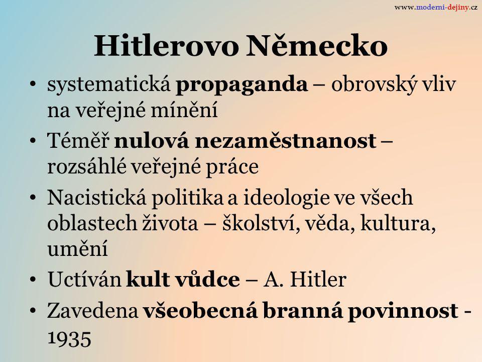 Hitlerovo Německo systematická propaganda – obrovský vliv na veřejné mínění Téměř nulová nezaměstnanost – rozsáhlé veřejné práce Nacistická politika a ideologie ve všech oblastech života – školství, věda, kultura, umění Uctíván kult vůdce – A.