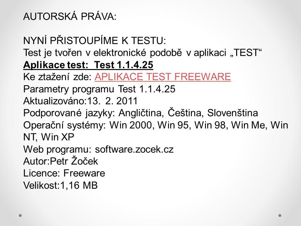 """AUTORSKÁ PRÁVA: NYNÍ PŘISTOUPÍME K TESTU: Test je tvořen v elektronické podobě v aplikaci """"TEST"""" Aplikace test: Test 1.1.4.25 Ke ztažení zde: APLIKACE"""