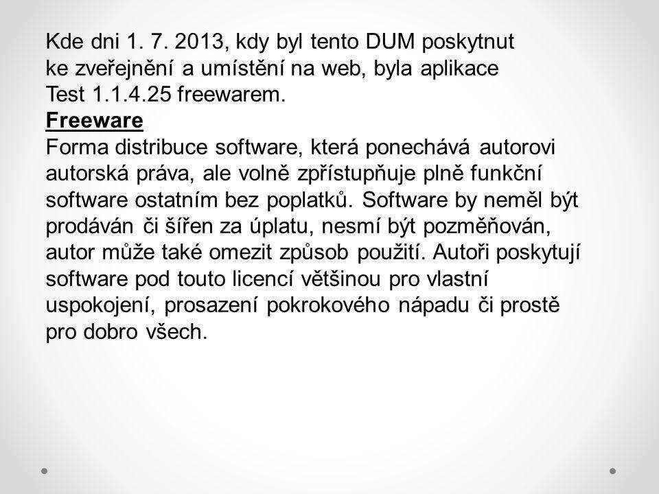 Kde dni 1. 7. 2013, kdy byl tento DUM poskytnut ke zveřejnění a umístění na web, byla aplikace Test 1.1.4.25 freewarem. Freeware Forma distribuce soft