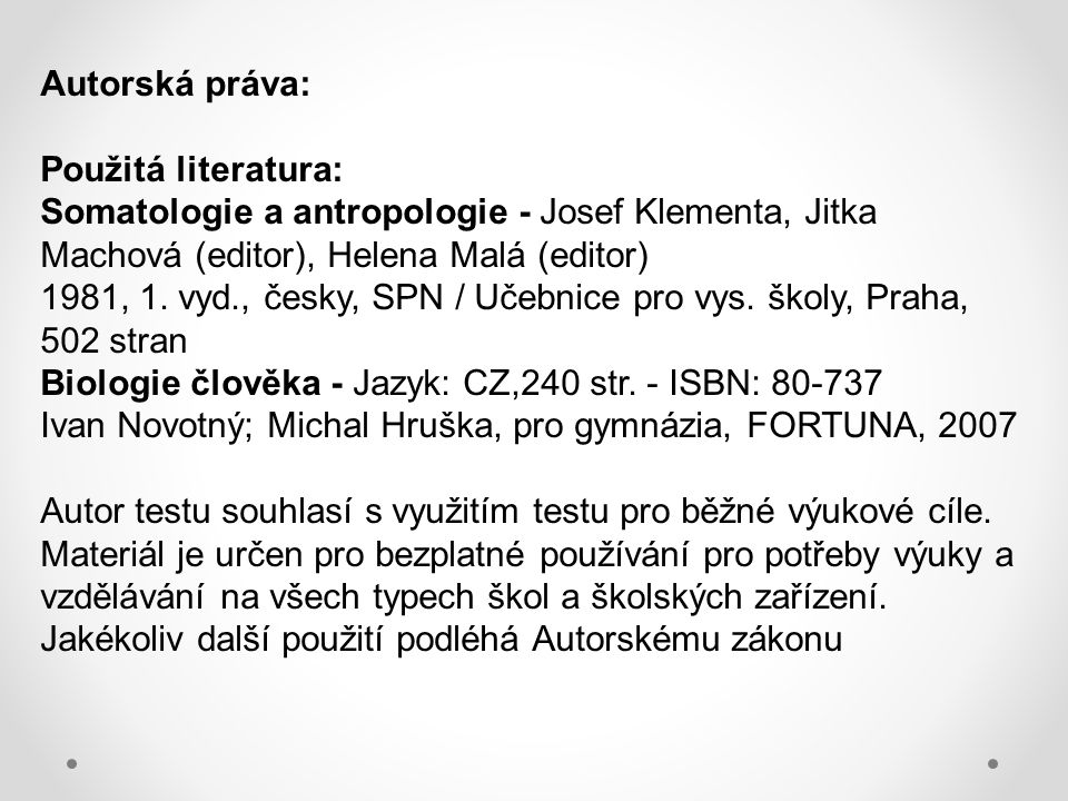 Autorská práva: Použitá literatura: Somatologie a antropologie - Josef Klementa, Jitka Machová (editor), Helena Malá (editor) 1981, 1. vyd., česky, SP