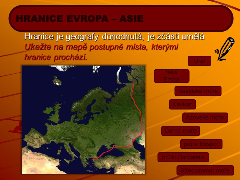 Hranice je geografy dohodnutá, je zčásti umělá U kažte na mapě postupně místa, kterými hranice prochází. Ural řeka Emba Kaspické moře Kavkaz Azovské m