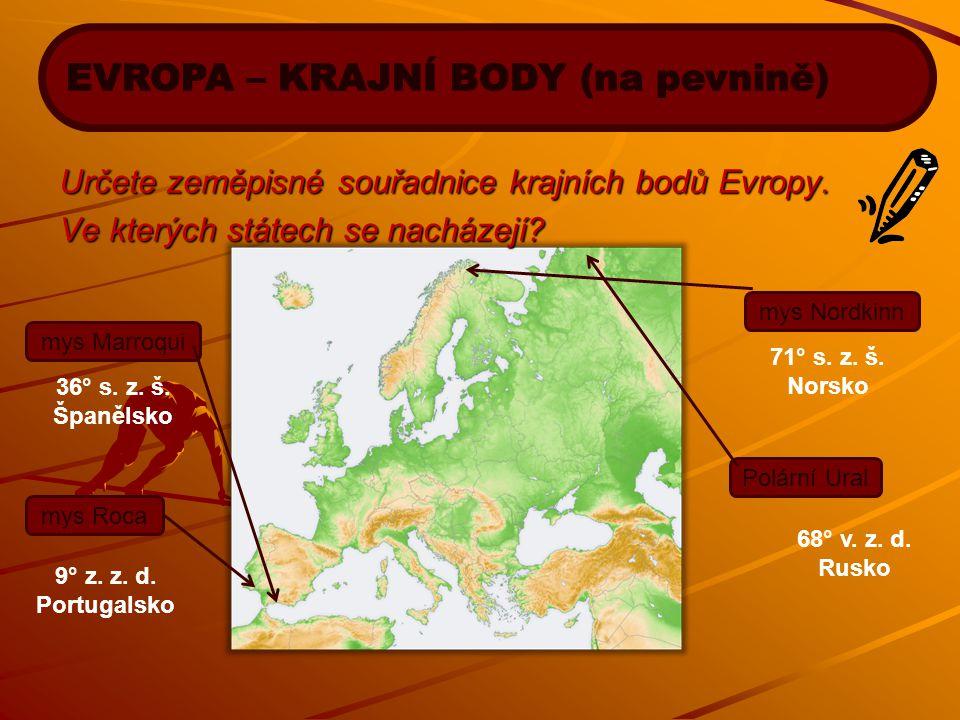Určete zeměpisné souřadnice krajních bodů Evropy. Ve kterých státech se nacházejí? mys Nordkinn mys Roca mys Marroqui Polární Ural 36° s. z. š. Španěl