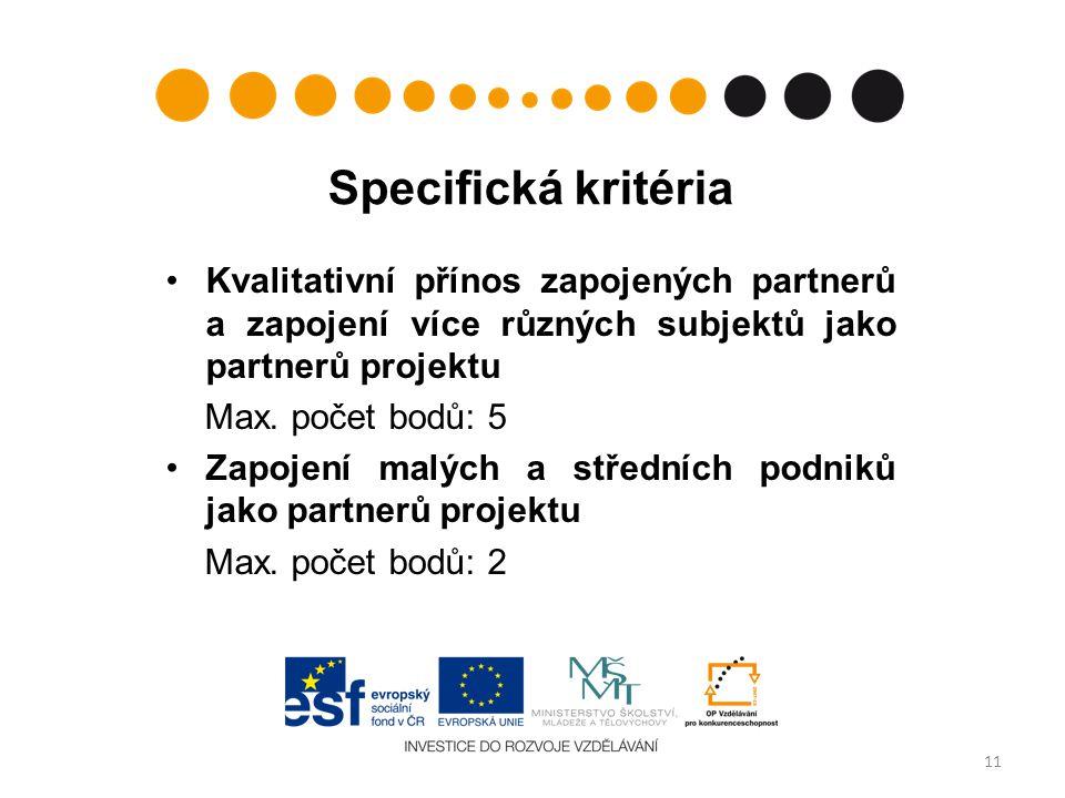 Specifická kritéria Kvalitativní přínos zapojených partnerů a zapojení více různých subjektů jako partnerů projektu Max. počet bodů: 5 Zapojení malých