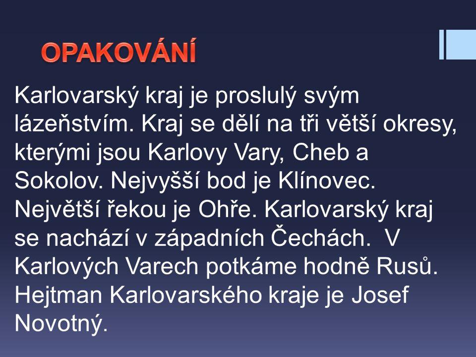 Karlovarský kraj je proslulý svým lázeňstvím. Kraj se dělí na tři větší okresy, kterými jsou Karlovy Vary, Cheb a Sokolov. Nejvyšší bod je Klínovec. N
