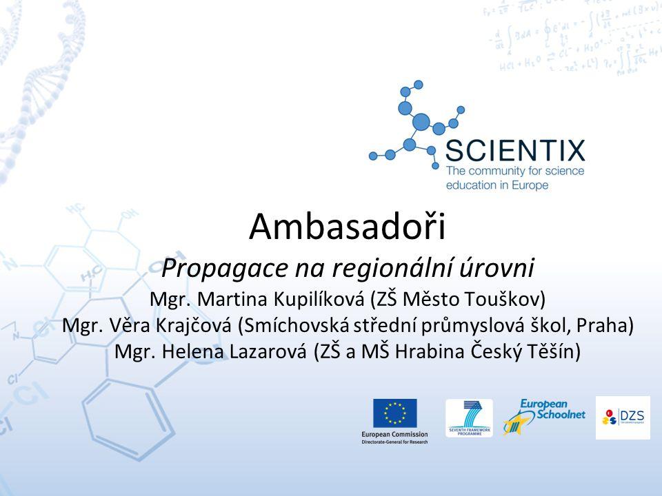 Ambasadoři Propagace na regionální úrovni Mgr. Martina Kupilíková (ZŠ Město Touškov) Mgr.