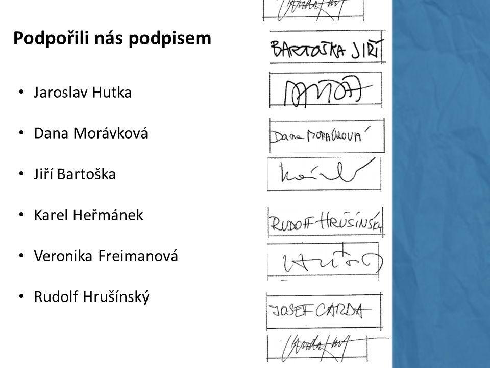 Podpořili nás podpisem Jaroslav Hutka Dana Morávková Jiří Bartoška Karel Heřmánek Veronika Freimanová Rudolf Hrušínský