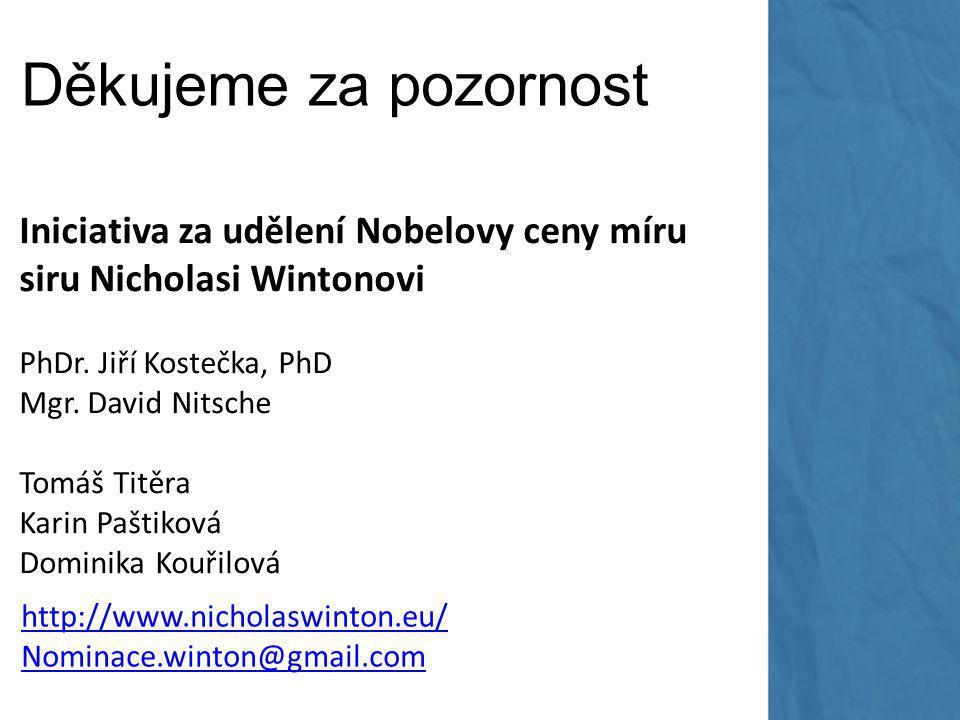 Děkujeme za pozornost Iniciativa za udělení Nobelovy ceny míru siru Nicholasi Wintonovi PhDr.