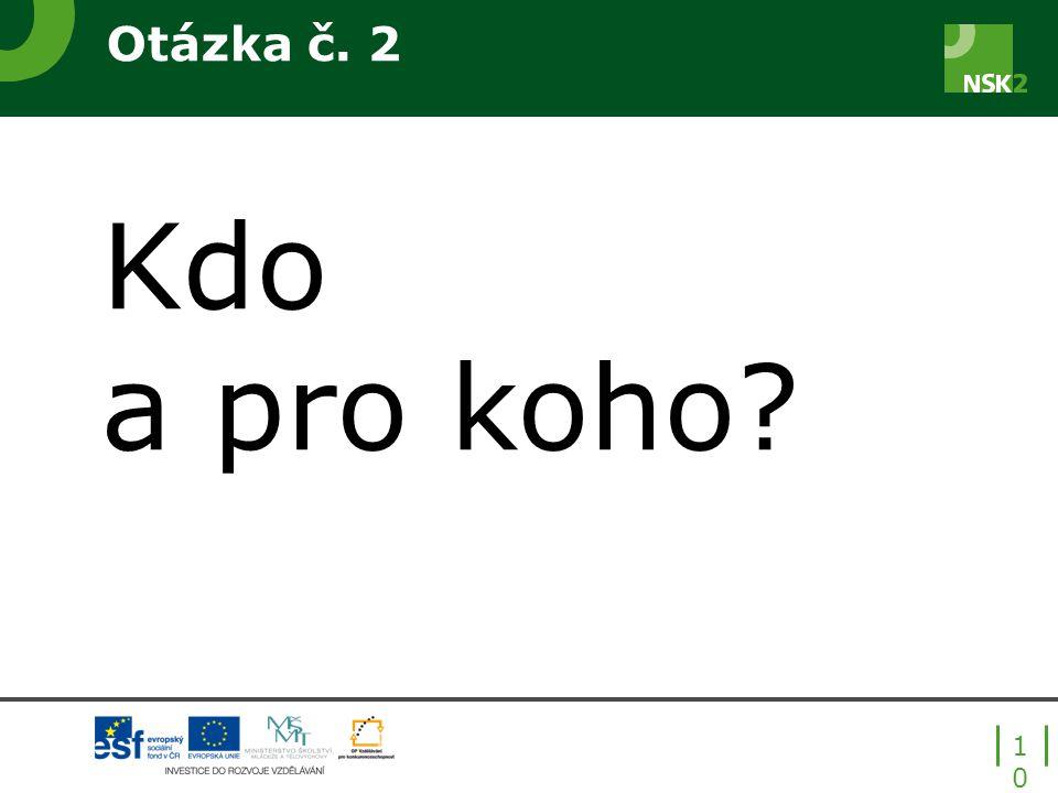 Otázka č. 2 Kdo a pro koho? 10