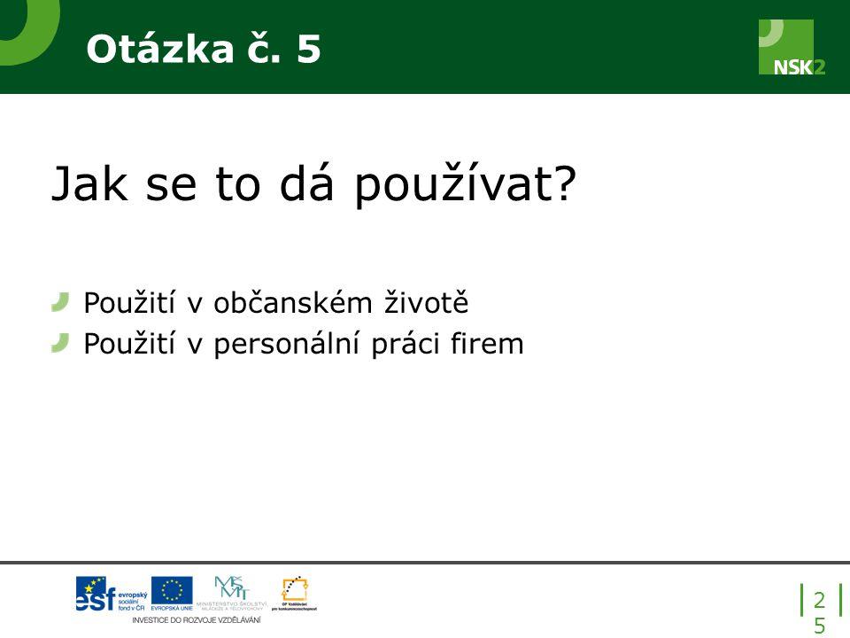 Otázka č. 5 Jak se to dá používat? Použití v občanském životě Použití v personální práci firem 25