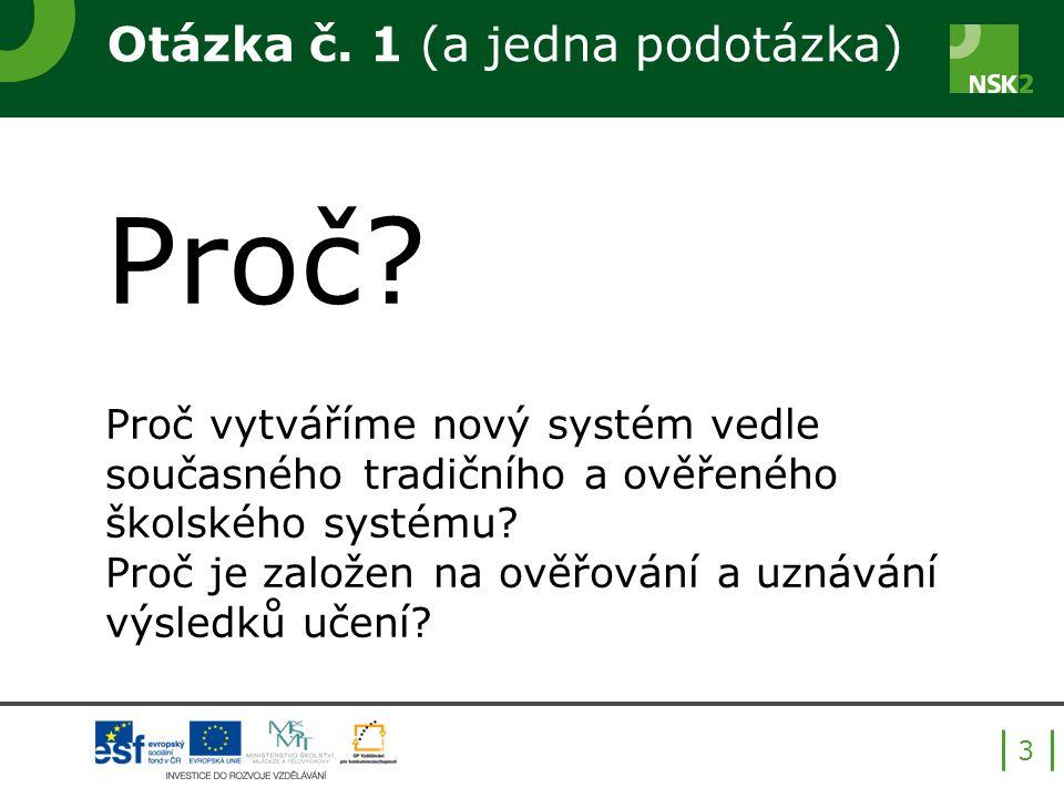 Otázka č. 1 (a jedna podotázka) Proč? Proč vytváříme nový systém vedle současného tradičního a ověřeného školského systému? Proč je založen na ověřová