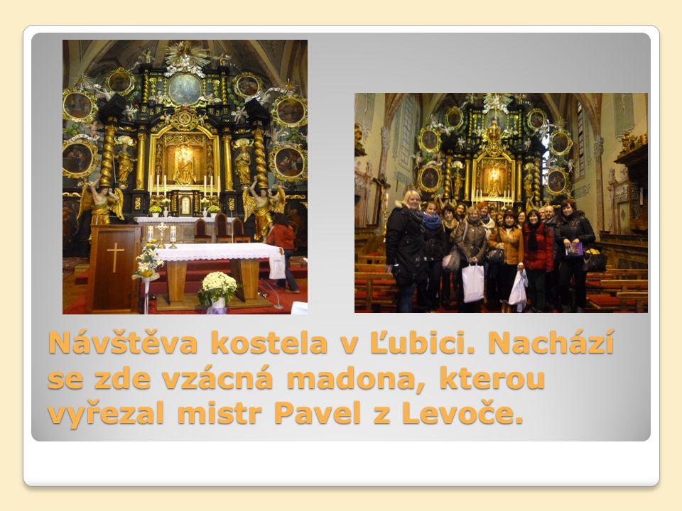 Návštěva kostela v Ľubici. Nachází se zde vzácná madona, kterou vyřezal mistr Pavel z Levoče.