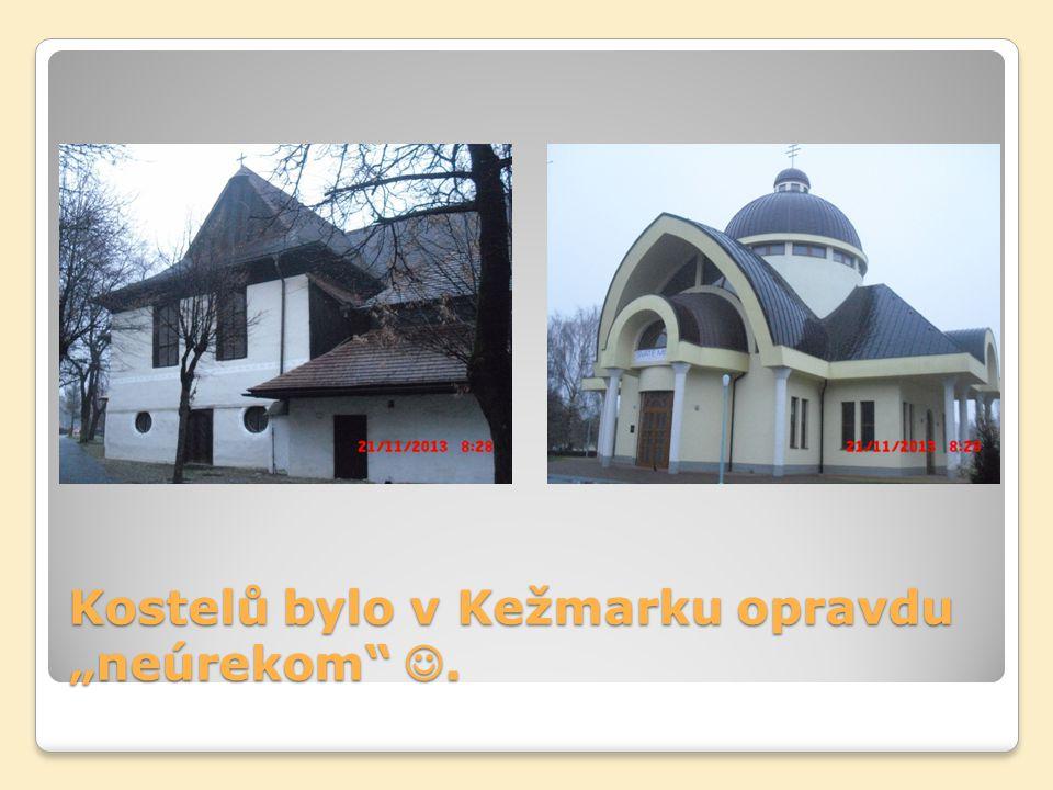 "Kostelů bylo v Kežmarku opravdu ""neúrekom ."