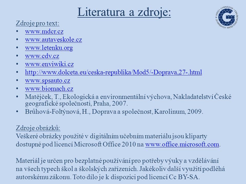 Literatura a zdroje: Zdroje pro text: www.mdcr.cz www.autaveskole.cz www.letenku.org www.cdv.cz www.enviwiki.cz http://www.dolceta.eu/ceska-republika/
