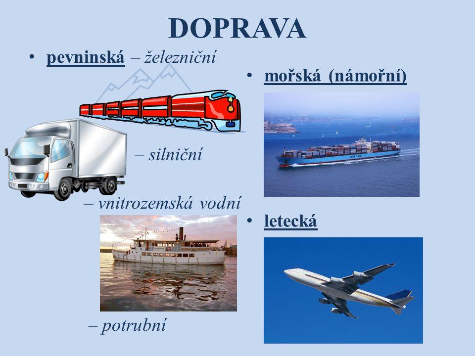 DOPRAVA pevninská – železniční – silniční – vnitrozemská vodní – potrubní mořská (námořní) letecká