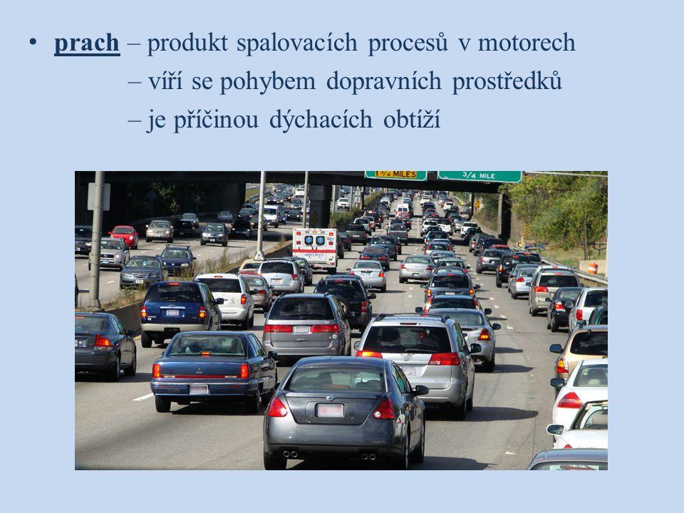 prach – produkt spalovacích procesů v motorech – víří se pohybem dopravních prostředků – je příčinou dýchacích obtíží