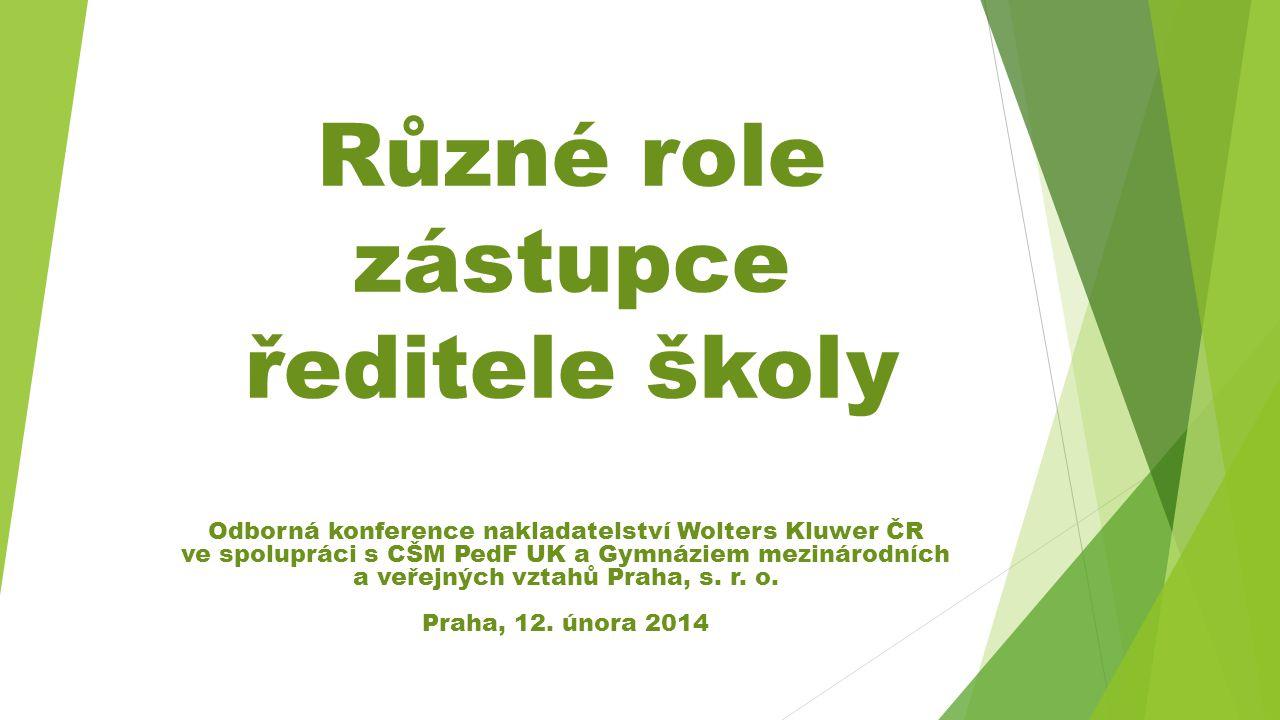 Různé role zástupce ředitele školy Odborná konference nakladatelství Wolters Kluwer ČR ve spolupráci s CŠM PedF UK a Gymnáziem mezinárodních a veřejný