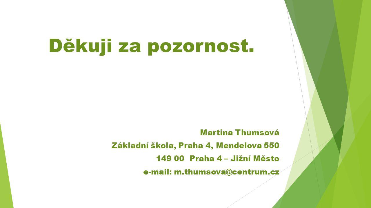 Děkuji za pozornost. Martina Thumsová Základní škola, Praha 4, Mendelova 550 149 00 Praha 4 – Jižní Město e-mail: m.thumsova@centrum.cz