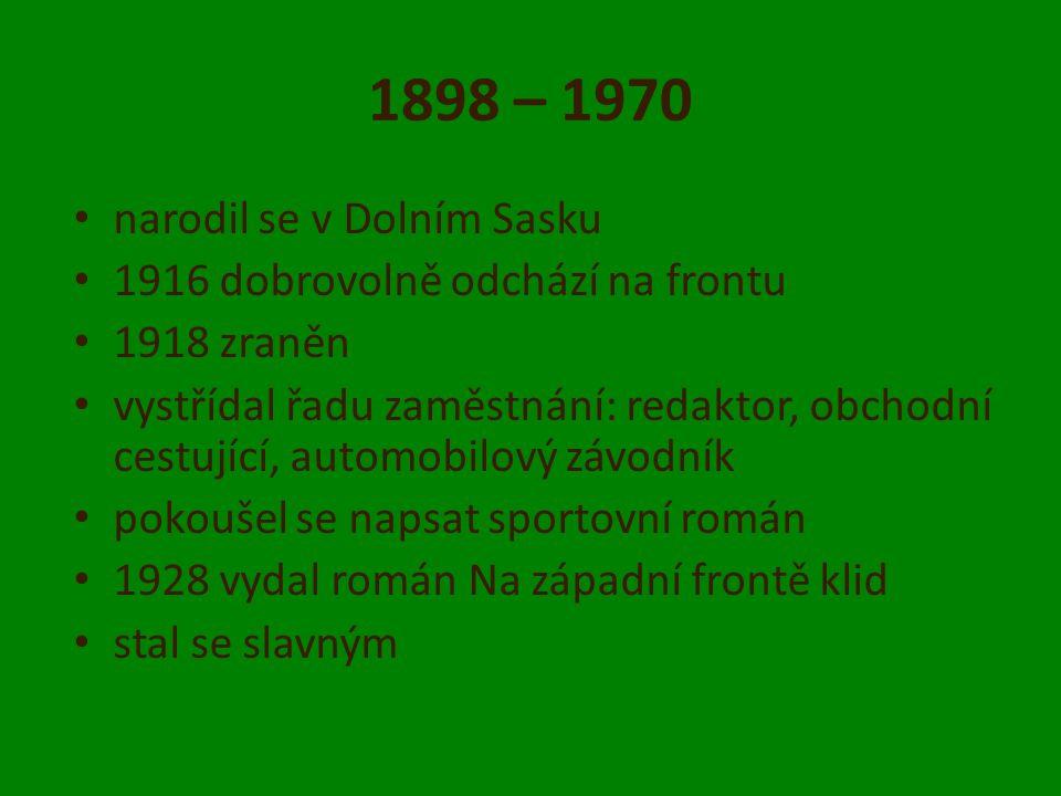 1898 – 1970 narodil se v Dolním Sasku 1916 dobrovolně odchází na frontu 1918 zraněn vystřídal řadu zaměstnání: redaktor, obchodní cestující, automobil