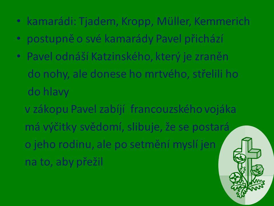 kamarádi: Tjadem, Kropp, Müller, Kemmerich postupně o své kamarády Pavel přichází Pavel odnáší Katzinského, který je zraněn do nohy, ale donese ho mrt