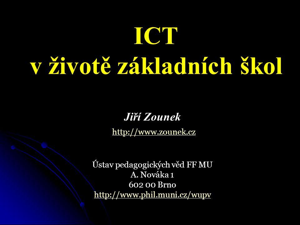 ICT v životě základních škol Jiří Zounek http://www.zounek.cz http://www.zounek.cz Ústav pedagogických věd FF MU A. Nováka 1 602 00 Brno http://www.ph