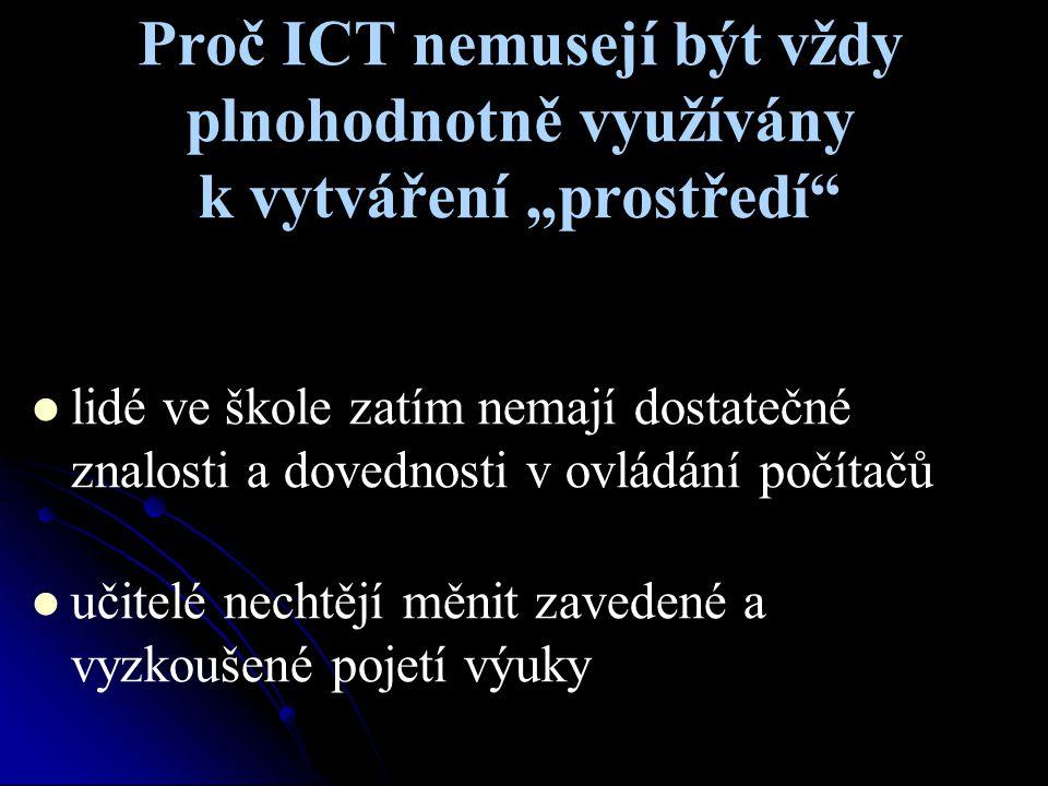 """Proč ICT nemusejí být vždy plnohodnotně využívány k vytváření """"prostředí"""" lidé ve škole zatím nemají dostatečné znalosti a dovednosti v ovládání počít"""