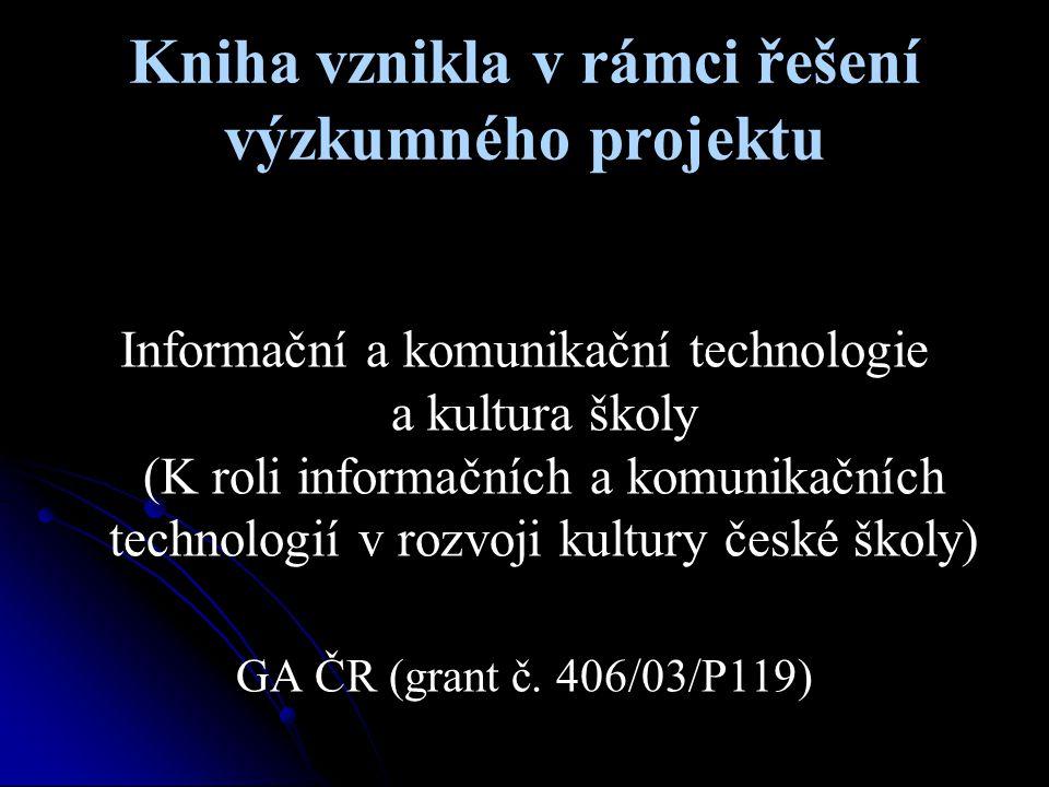 Kniha vznikla v rámci řešení výzkumného projektu Informační a komunikační technologie a kultura školy (K roli informačních a komunikačních technologií