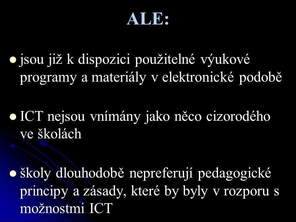 ALE: jsou již k dispozici použitelné výukové programy a materiály v elektronické podobě ICT nejsou vnímány jako něco cizorodého ve školách školy dlouh