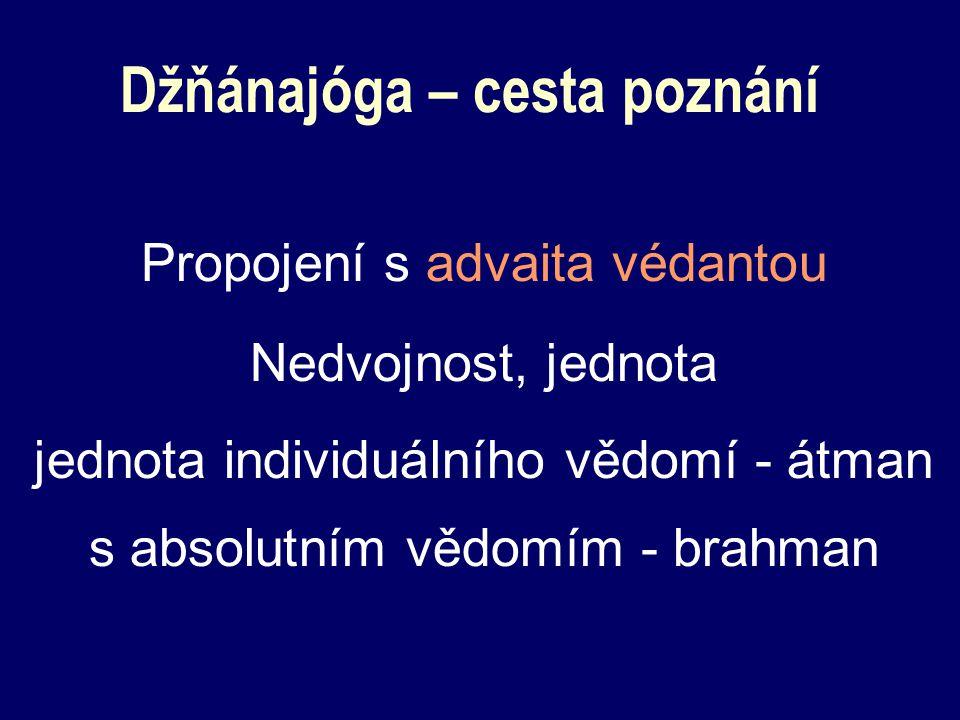 Džňánajóga – cesta poznání Propojení s advaita védantou Nedvojnost, jednota jednota individuálního vědomí - átman s absolutním vědomím - brahman
