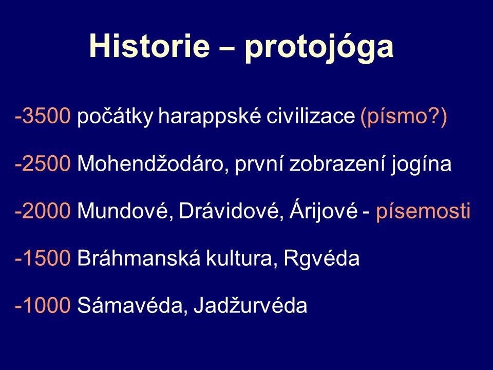 Historie – protojóga -3500 počátky harappské civilizace (písmo?) -2500 Mohendžodáro, první zobrazení jogína -2000 Mundové, Drávidové, Árijové - písemo