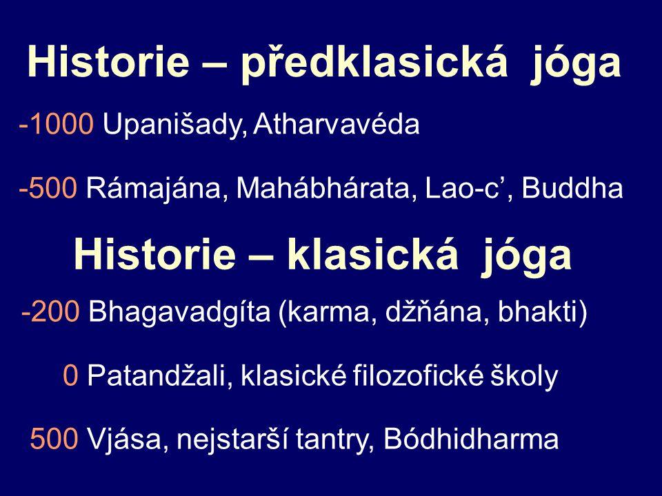 Historie – předklasická jóga -1000 Upanišady, Atharvavéda -500 Rámajána, Mahábhárata, Lao-c', Buddha Historie – klasická jóga -200 Bhagavadgíta (karma, džňána, bhakti) 0 Patandžali, klasické filozofické školy 500 Vjása, nejstarší tantry, Bódhidharma
