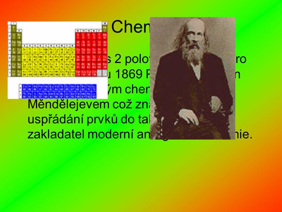 Chemie Největší přínos 2 poloviny 19 století pro chemii byl roku 1869 Periodický zákon objevený ruským chemikem I.