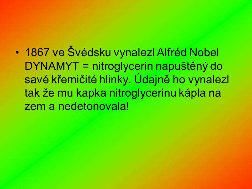 1867 ve Švédsku vynalezl Alfréd Nobel DYNAMYT = nitroglycerin napuštěný do savé křemičité hlinky.