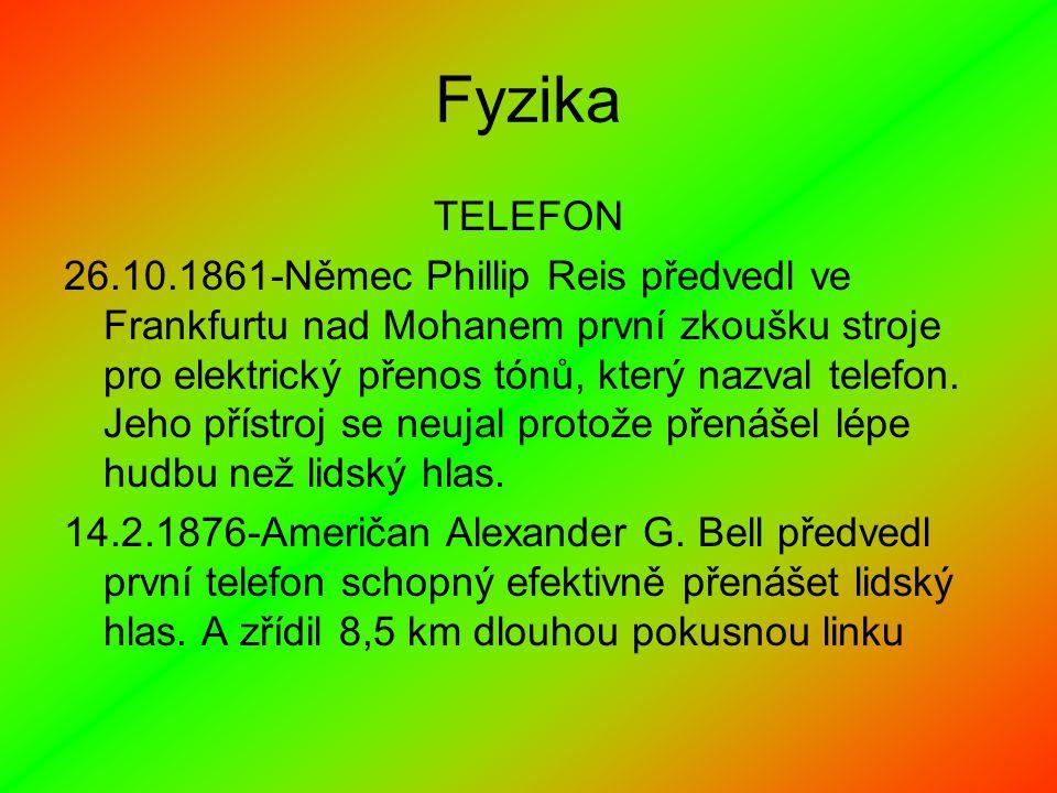 Fyzika TELEFON 26.10.1861-Němec Phillip Reis předvedl ve Frankfurtu nad Mohanem první zkoušku stroje pro elektrický přenos tónů, který nazval telefon.