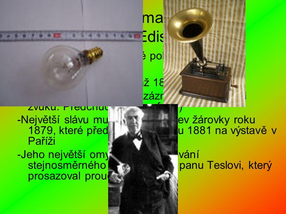 Thomas Alva Edison -Z počátku dělal chemické pokusy -1868 Zdokonalil telegraf -Do povědomí se dostal až 1877 vynálezem fonografu (=přístroje pro záznam a reprodukci zvuků.