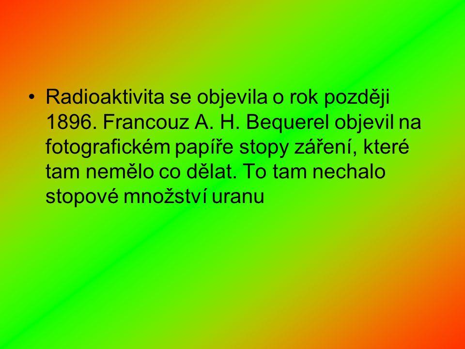 Radioaktivita se objevila o rok později 1896.Francouz A.
