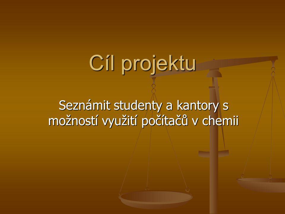 Cíl projektu Seznámit studenty a kantory s možností využití počítačů v chemii