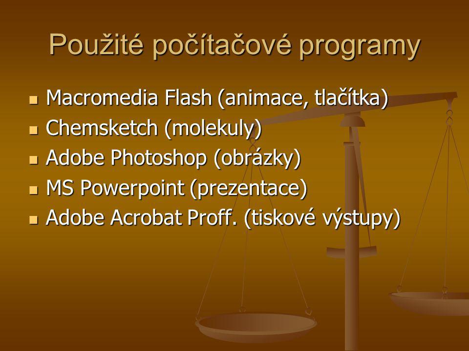 Použité počítačové programy Macromedia Macromedia Flash (animace, tlačítka) Chemsketch Chemsketch (molekuly) Adobe Adobe Photoshop (obrázky) MS MS Powerpoint (prezentace) Adobe Adobe Acrobat Proff.