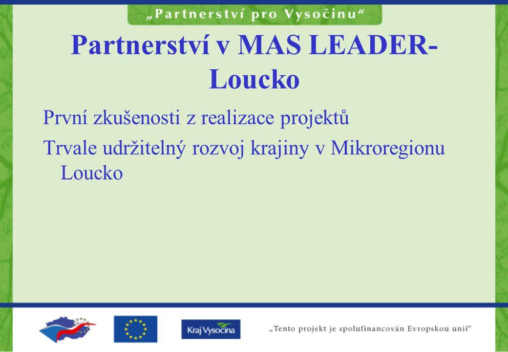 Partnerství v MAS LEADER- Loucko První zkušenosti z realizace projektů Trvale udržitelný rozvoj krajiny v Mikroregionu Loucko