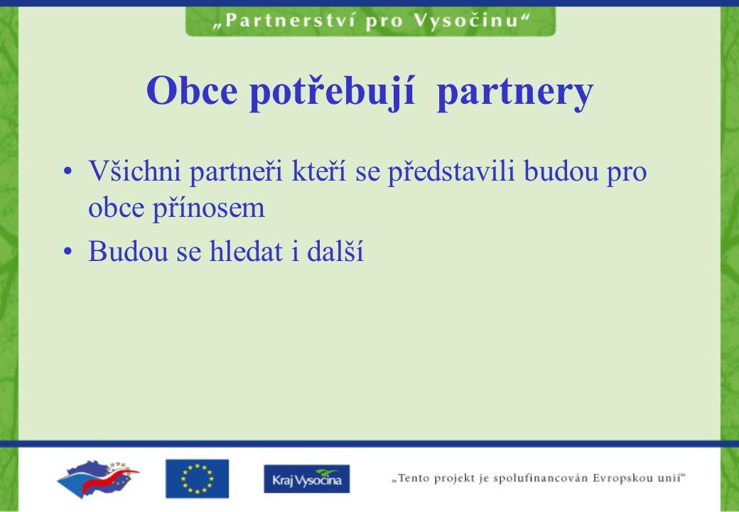 Obce potřebují partnery Všichni partneři kteří se představili budou pro obce přínosem Budou se hledat i další