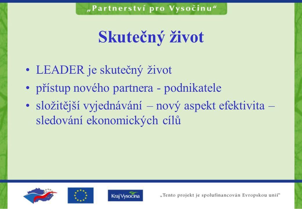 Skutečný život LEADER je skutečný život přístup nového partnera - podnikatele složitější vyjednávání – nový aspekt efektivita – sledování ekonomických cílů