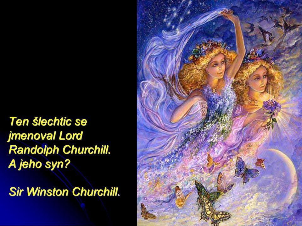Ten šlechtic se jmenoval Lord Randolph Churchill. A jeho syn? Sir Winston Churchill.