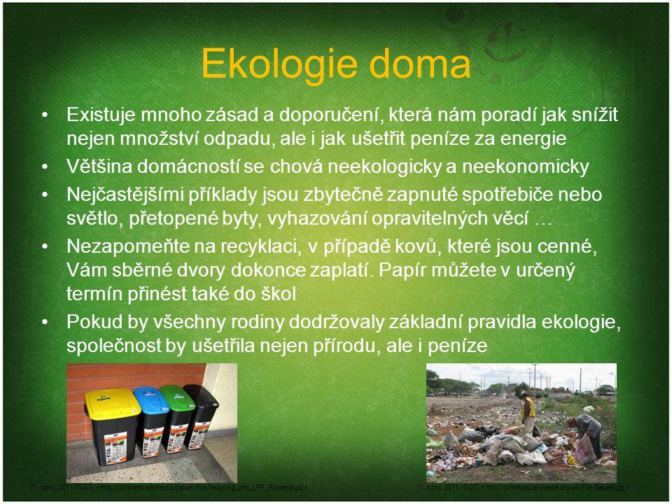 Ekologie doma Existuje mnoho zásad a doporučení, která nám poradí jak snížit nejen množství odpadu, ale i jak ušetřit peníze za energie Většina domácn