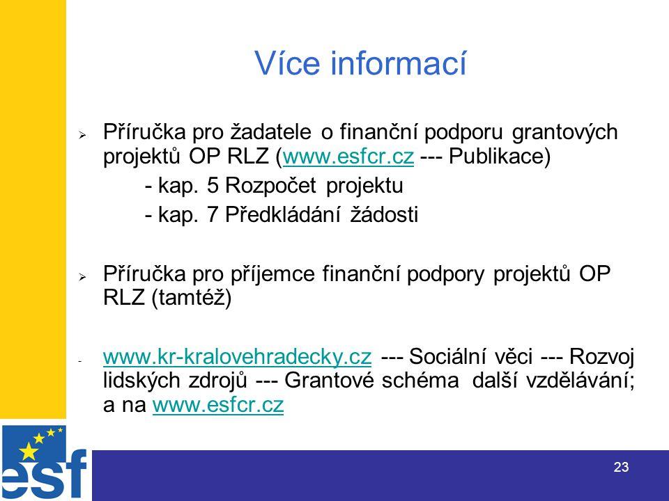 23 Více informací  Příručka pro žadatele o finanční podporu grantových projektů OP RLZ (www.esfcr.cz --- Publikace)www.esfcr.cz - kap.