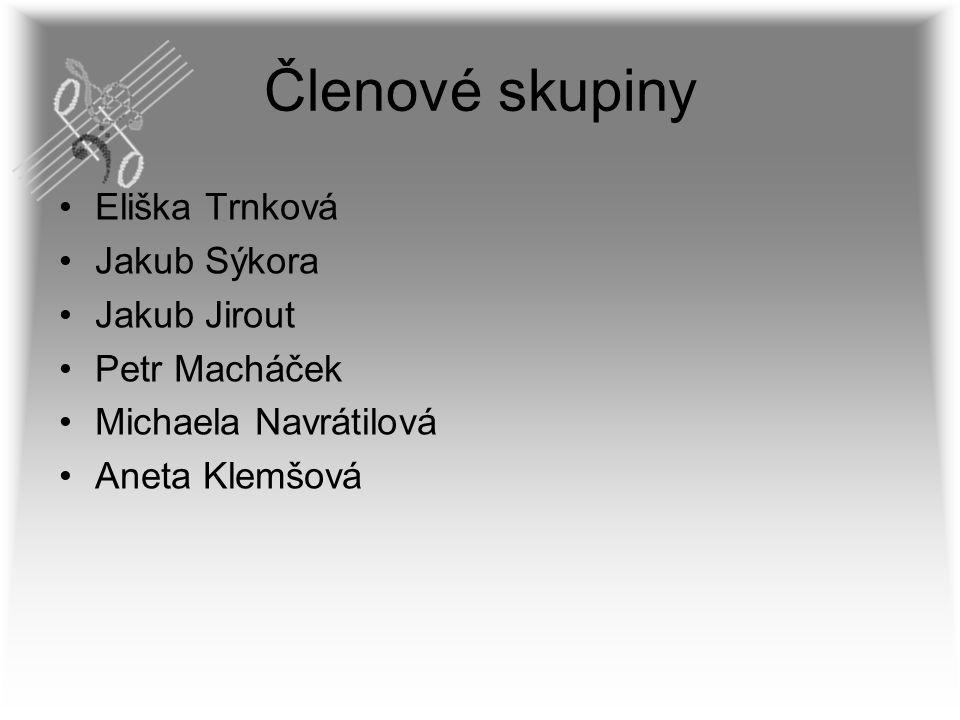 Členové skupiny Eliška Trnková Jakub Sýkora Jakub Jirout Petr Macháček Michaela Navrátilová Aneta Klemšová