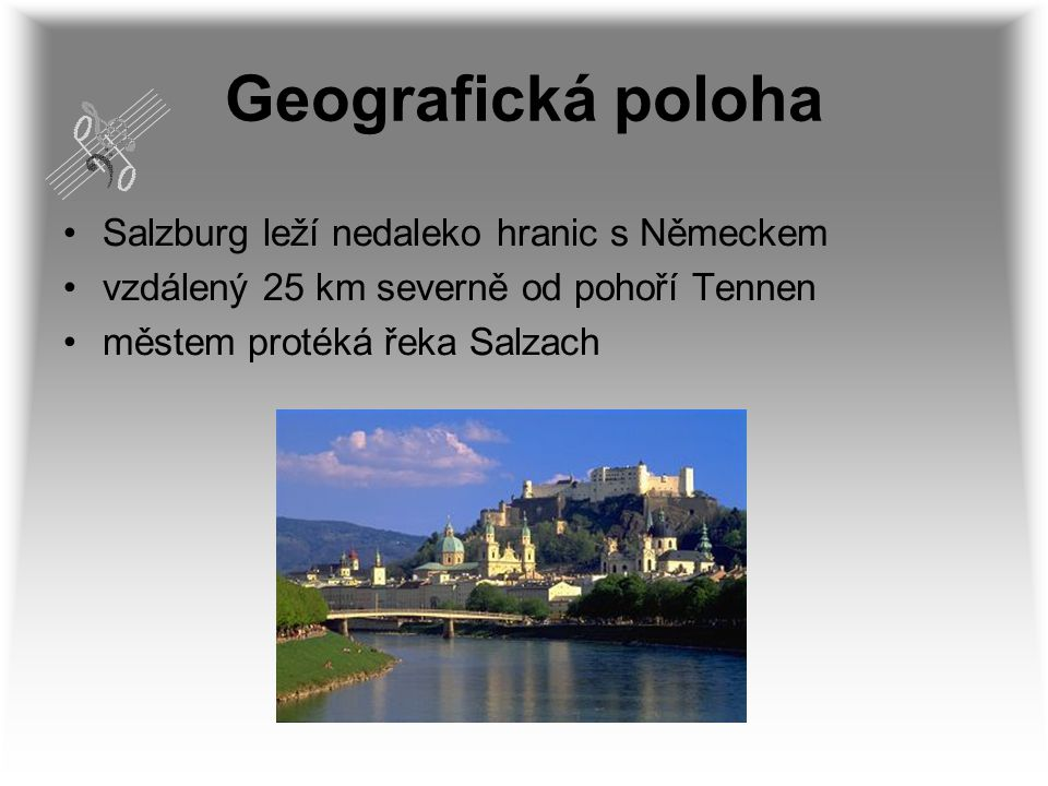 Geografická poloha Salzburg leží nedaleko hranic s Německem vzdálený 25 km severně od pohoří Tennen městem protéká řeka Salzach