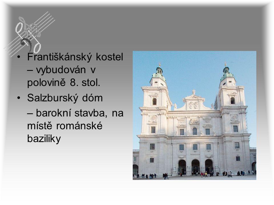 Františkánský kostel – vybudován v polovině 8. stol. Salzburský dóm – barokní stavba, na místě románské baziliky