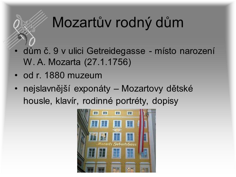 Mozartův rodný dům dům č. 9 v ulici Getreidegasse - místo narození W. A. Mozarta (27.1.1756) od r. 1880 muzeum nejslavnější exponáty – Mozartovy dětsk