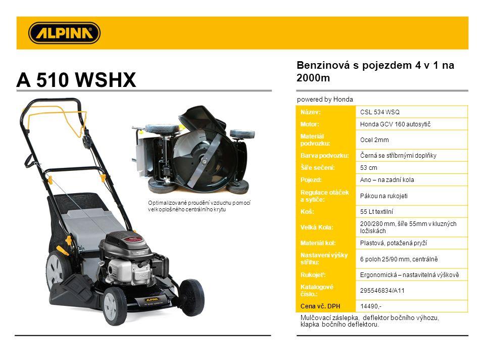 A 510 WSHX powered by Honda Název:CSL 534 WSQ Motor:Honda GCV 160 autosytič Materiál podvozku: Ocel 2mm Barva podvozku:Černá se stříbrnými doplňky Šíř