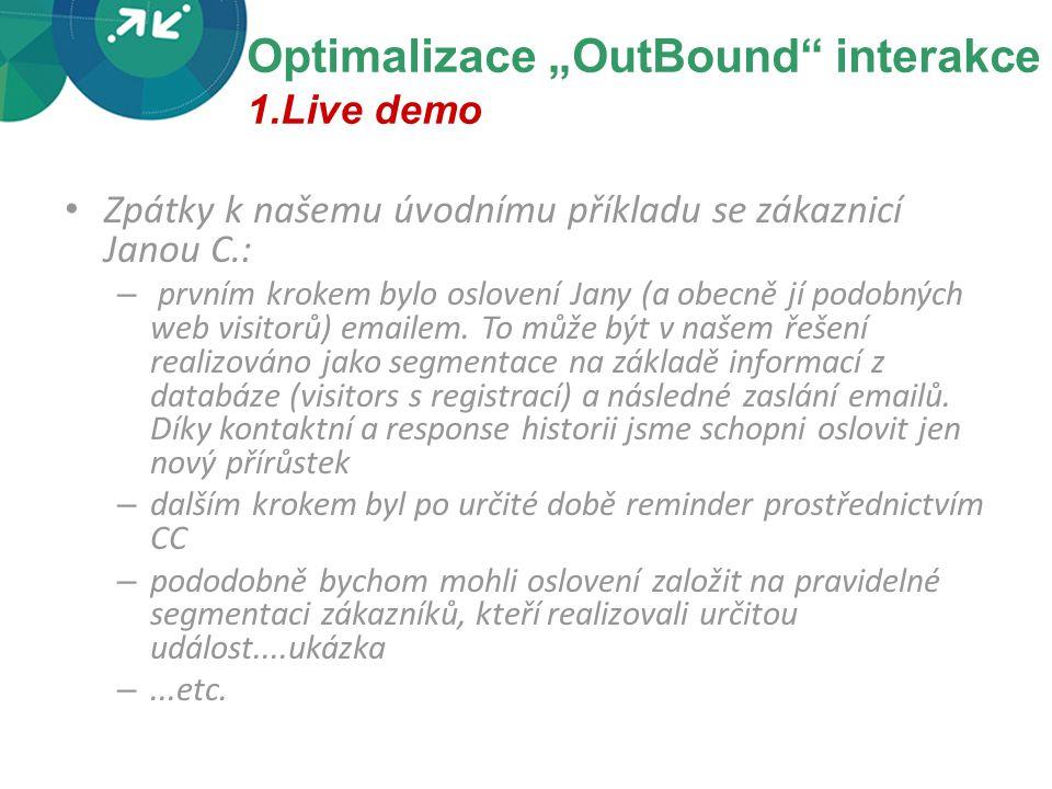 """Optimalizace """"OutBound interakce 1.Live demo Zpátky k našemu úvodnímu příkladu se zákaznicí Janou C.: – prvním krokem bylo oslovení Jany (a obecně jí podobných web visitorů) emailem."""